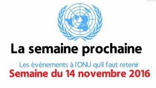 Au programme à l'ONU - semaine du 14 novembre 2016